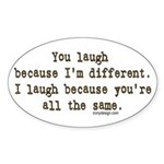 You laugh because ... Oval Sticker
