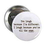 You laugh because ... Button