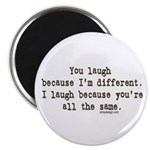 You laugh because ... Magnet