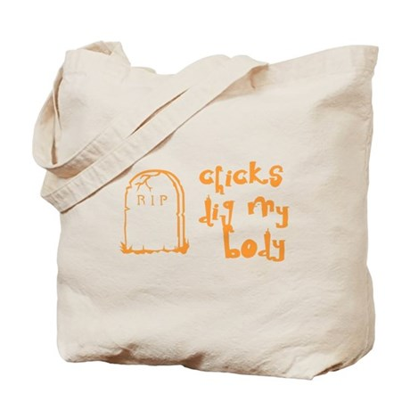 Chicks Dig My Body Tote Bag