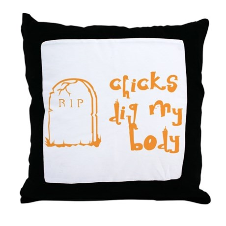 Chicks Dig My Body Throw Pillow