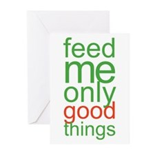 Feed Me Only Good Things Greeting Cards (Pk of 10)