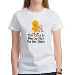 Pink Ribbon Chick For Sister Women's T-Shirt