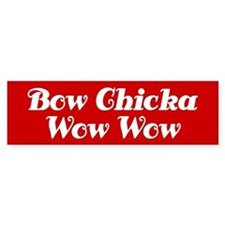 Bow Chicka Wow Wow Bumper Bumper Sticker