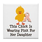 Pink Ribbon Chick For Daughter Tile Coaster