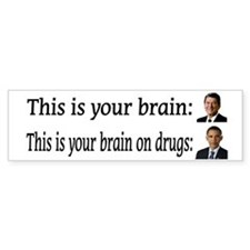 Obama is Your Brain On Drugs Bumper Bumper Sticker