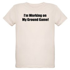I'm Working on my Ground Game T-Shirt