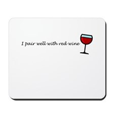 I Pair Well With Red Wine Mousepad