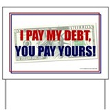 I Pay My Debt, You Pay Yours - Yard Sign