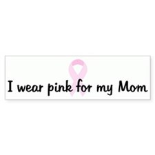 I wear pink for my Mom pink r Bumper Car Sticker