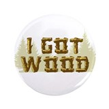 "Shaun of the Dead I Got Wood 3.5"" Button"