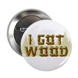 "Shaun of the Dead I Got Wood 2.25"" Button (100 pac"