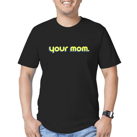 Your Mom. Mens Fitted Dark T-Shirt