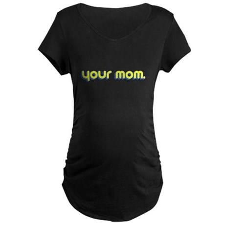 Your Mom. Maternity T-Shirt