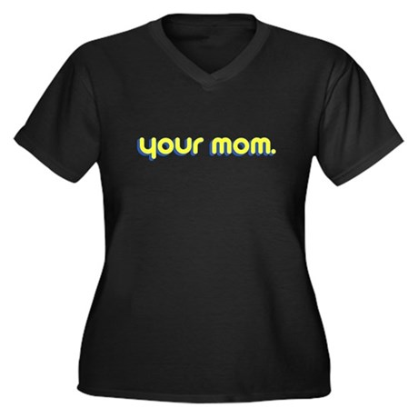 Your Mom. Plus Size V-Neck Shirt