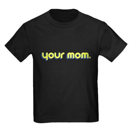 Your Mom. Kids T-Shirt