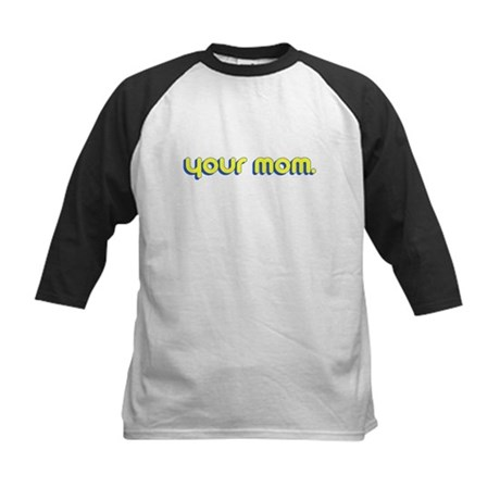 Your Mom. Kids Baseball Jersey