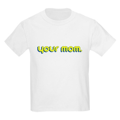 Your Mom. Kids Light T-Shirt