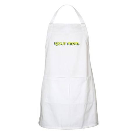 Your Mom. BBQ Apron