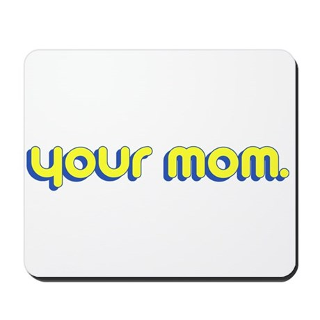 Your Mom. Mousepad