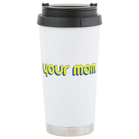 Your Mom. Ceramic Travel Mug