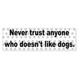 Never Trust ... Dogs! Bumper Bumper Sticker