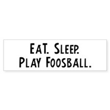 Eat, Sleep, Play Foosball Bumper Bumper Sticker