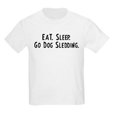 Eat, Sleep, Go Dog Sledding Kids T-Shirt