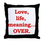 It's Over. Throw Pillow