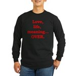 It's Over. Long Sleeve Dark T-Shirt