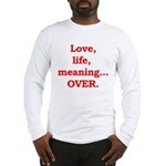 It's Over. Long Sleeve T-Shirt