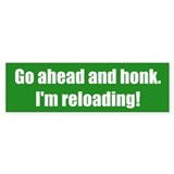 Go ahead and honk. I'm reloading!