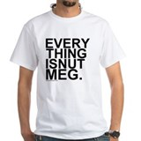 Everything is Nutmeg shirt