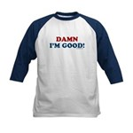 Damn I'm Good! Kids Baseball Jersey