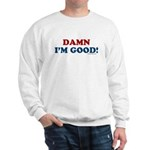 Damn I'm Good! Sweatshirt