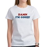 Damn I'm Good! Women's T-Shirt