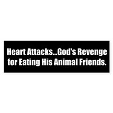 Heart Attacks...God's Revenge for Eating His Anima