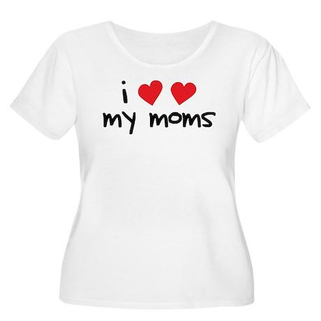 I Love My Moms Women's Plus Size Scoop Neck T-Shir