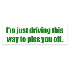 I'm just driving this way to piss you off.