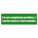I'm not completely worthless. I can be used as a b