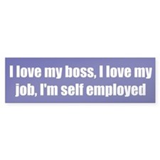 I love my boss, I love my job, I'm self employed
