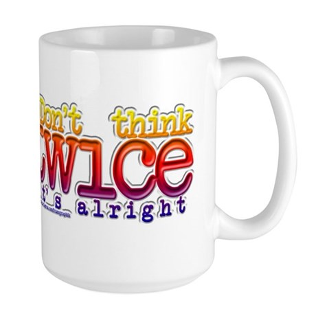 Don't Think Twice/Dylan Large Mug