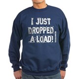 I Just Dropped a Load - Dark Sweatshirt