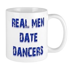 Real Men Date Dancers Small Mug