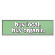 Buy Local Buy Organic Bumper Bumper Sticker