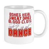 Bones Heal, Blood Clots, Danc Small Mug