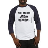 Sir, my dog ATE my LOGBOOK. Baseball Jersey