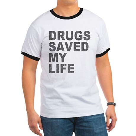 Drugs Saved My Life Ringer T