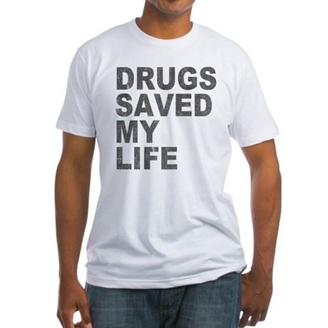 Drugs Saved My Life Fitted T-Shirt
