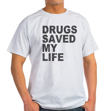 Drugs Saved My Life Light T-Shirt